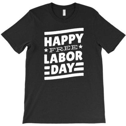 Happy Free Labor Day T-shirt Designed By Ismi
