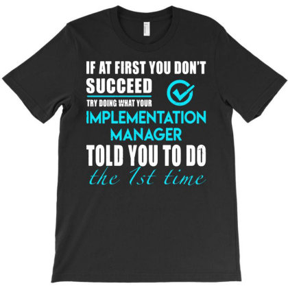 Implementation Manager T Shirt   Told You To Do The 1st Time Gift Item T-shirt Designed By Ismi