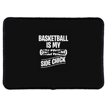 Basketball Is My Side Chick Rectangle Patch Designed By Tiococacola