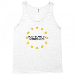 Don't Blame me, I voted remain - Living EU Flag Tank Top   Artistshot