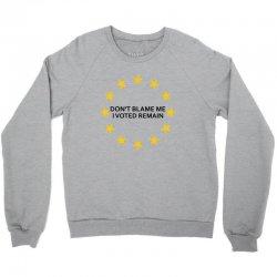 Don't Blame me, I voted remain - Living EU Flag Crewneck Sweatshirt   Artistshot