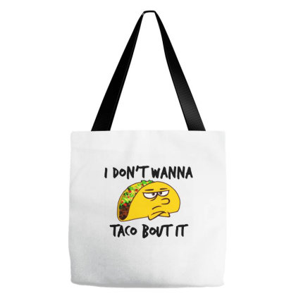 I Don't Wanna Taco 'bout It Tote Bags Designed By Smile 4ever