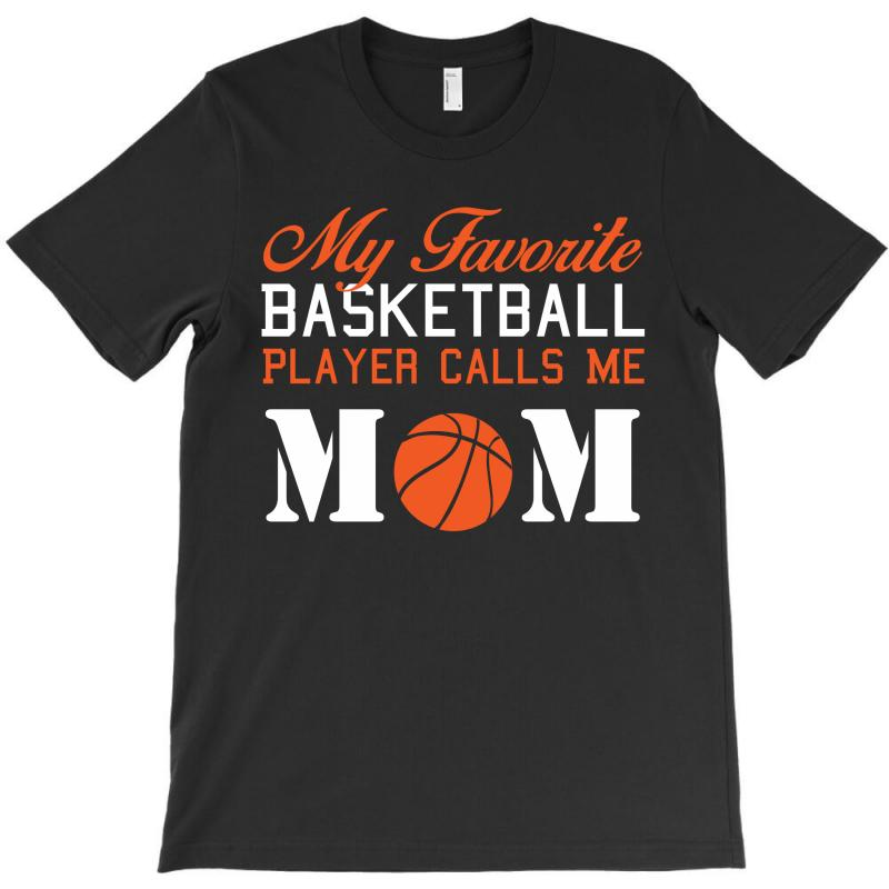 My Favarite Baskelball Player Calls Me Mom T-shirt | Artistshot