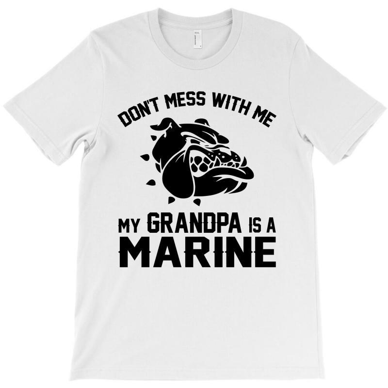 Don't Mess Wiht Me My Grandpa Is A Marine T-shirt | Artistshot