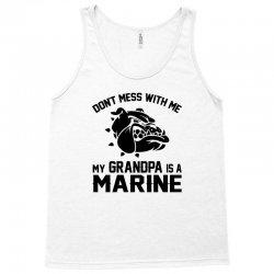 Don't Mess Wiht Me My Grandpa Is a Marine Tank Top | Artistshot