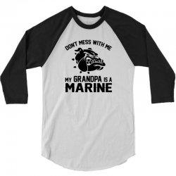 Don't Mess Wiht Me My Grandpa Is a Marine 3/4 Sleeve Shirt | Artistshot