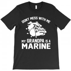 Don't Mess Wiht Me My Grandpa Is a Marine T-Shirt | Artistshot