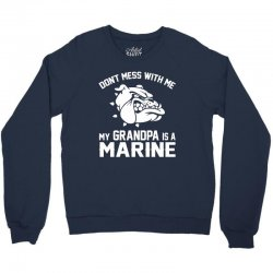 Don't Mess Wiht Me My Grandpa Is a Marine Crewneck Sweatshirt | Artistshot