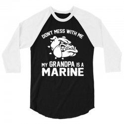 Don't Mess Wiht Me My Grandpa Is a Marine 3/4 Sleeve Shirt | Artistshot