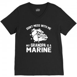 Don't Mess Wiht Me My Grandpa Is a Marine V-Neck Tee | Artistshot