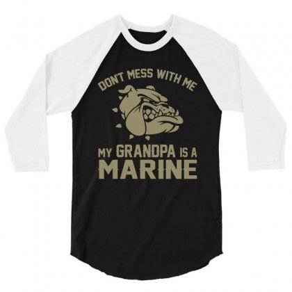 Don't Mess Wiht Me My Grandpa Is A Marine 3/4 Sleeve Shirt Designed By Sabriacar