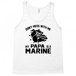 Don't Mess Wiht Me My Papa Is a Marine Tank Top | Artistshot