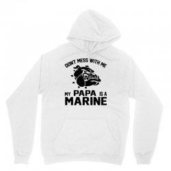 Don't Mess Wiht Me My Papa Is a Marine Unisex Hoodie | Artistshot