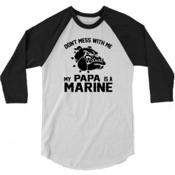 Don't Mess Wiht Me My Papa Is a Marine 3/4 Sleeve Shirt | Artistshot