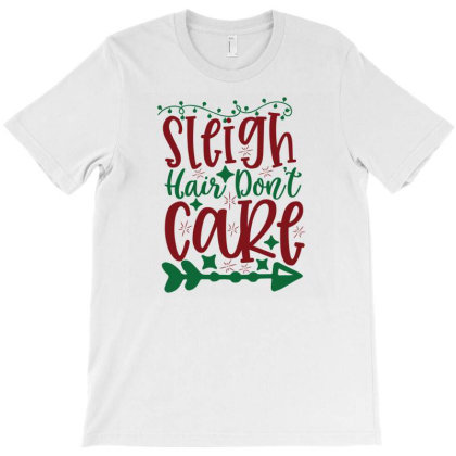 Sleigh Hair Dont Care T-shirt Designed By Chiks