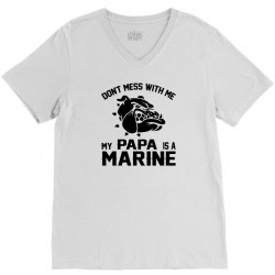 Don't Mess Wiht Me My Papa Is a Marine V-Neck Tee | Artistshot