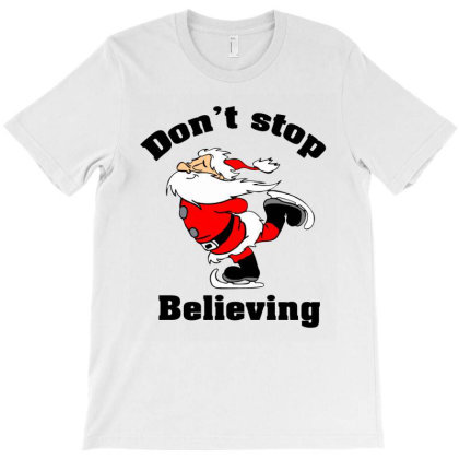 Don't Stop Believing, Father Christmas T-shirt Designed By Hoainv