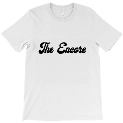 The Encore T Shirt T-shirt Designed By Jetspeed001