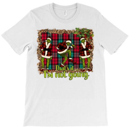 That's It I'm Not Going T-shirt Designed By Alparslan Acar