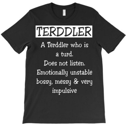 A Terddler Who Is A Turd Funny Shirt T-shirt Designed By Familylover