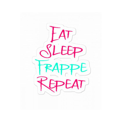Eat Sleep Frappe Repeat Funny Frappes Coffee Lover Quote Sticker Designed By Wd650