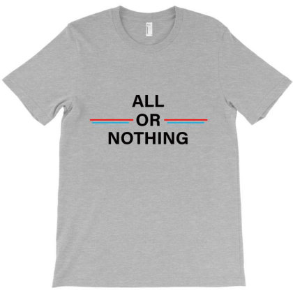 All Or Nothing T-shirt Designed By Chiks