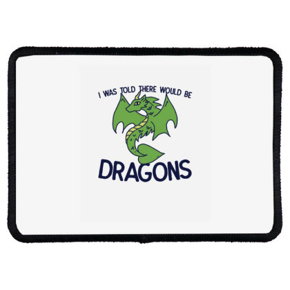 I Was Told There Would Be Dragons Rectangle Patch Designed By Blackstone