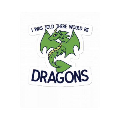 I Was Told There Would Be Dragons Sticker Designed By Blackstone