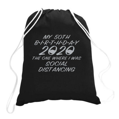 My 50th Birthday 2020 The One Where I Social Distancing Drawstring Bags Designed By Yusrizal_