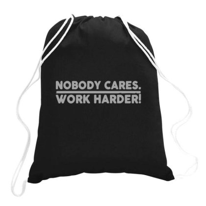 Nobody Cares Work Harder Distressed Drawstring Bags Designed By Yusrizal_