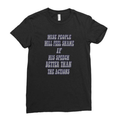 Wise People Will Feel Shame If His Speech Better Than The Actions Ladies Fitted T-shirt Designed By Panca Sara