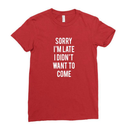 Sorry I'm Late Ladies Fitted T-shirt Designed By Veriheranto