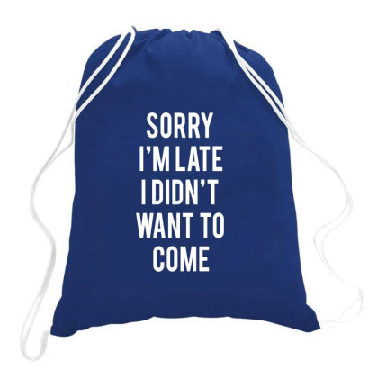 Sorry I'm Late Drawstring Bags Designed By Veriheranto