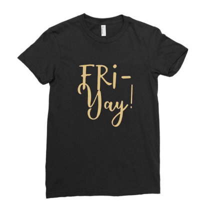Fri Yay Ladies Fitted T-shirt Designed By Jesns