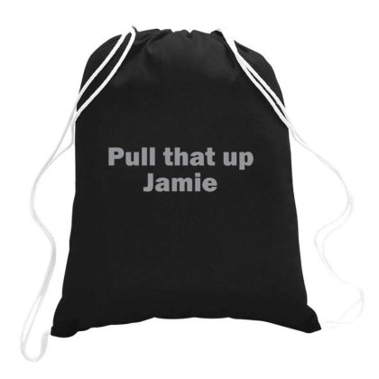 Pull That Up Jamie Essential Drawstring Bags Designed By Yusrizal_