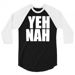 funny yeh, nah 3/4 Sleeve Shirt | Artistshot