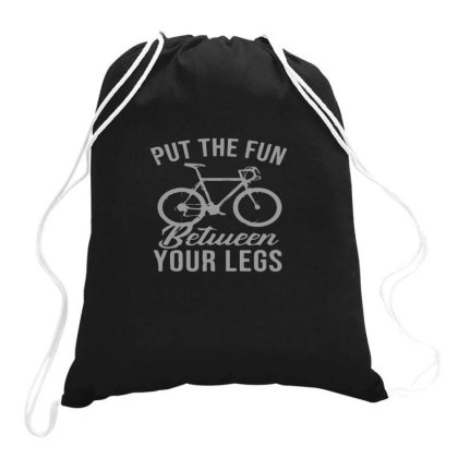 Put The Fun Between Your Legs Drawstring Bags Designed By Yusrizal_
