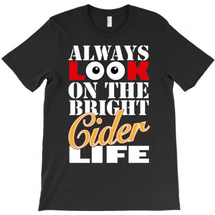 Funnythe Bright Cider Life, Ideal Gift Or Birthday Present. T-shirt Designed By Henz Art