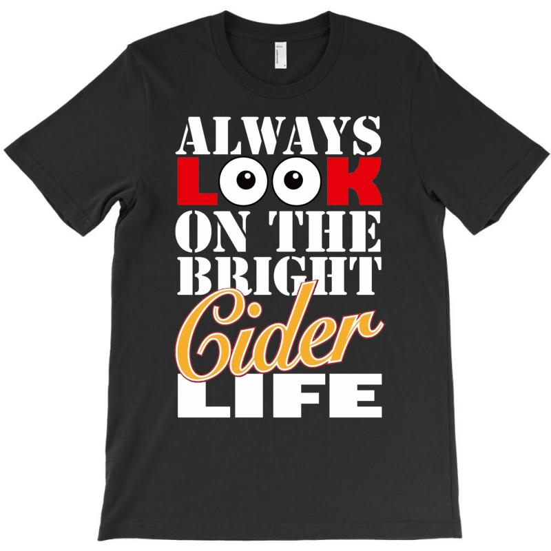 Funnythe Bright Cider Life, Ideal Gift Or Birthday Present. T-shirt | Artistshot