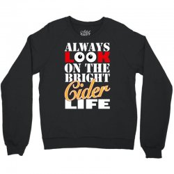 funnythe bright cider life, ideal gift or birthday present. Crewneck Sweatshirt | Artistshot