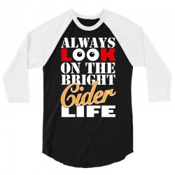 funnythe bright cider life, ideal gift or birthday present. 3/4 Sleeve Shirt | Artistshot
