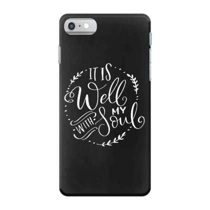It Is Well With My Soul Faith Iphone 7 Case Designed By Swan Tees