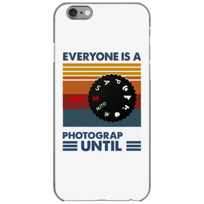 Photography Everyone Is A Photographer Until Vintage Iphone 6/6s Case Designed By Romeo And Juliet