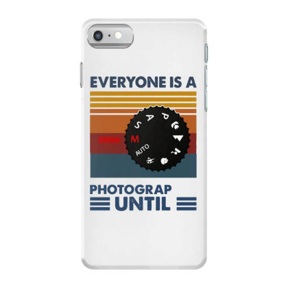 Photography Everyone Is A Photographer Until Vintage Iphone 7 Case Designed By Romeo And Juliet