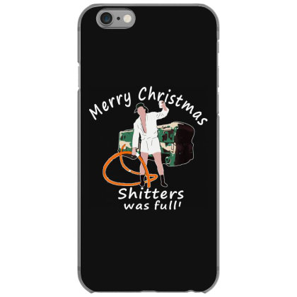 Merry Christmas Shitters Was Full Vacation Iphone 6/6s Case Designed By Romeo And Juliet
