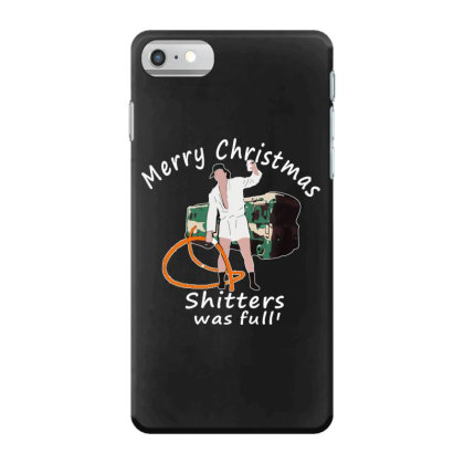 Merry Christmas Shitters Was Full Vacation Iphone 7 Case Designed By Romeo And Juliet
