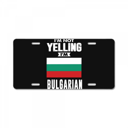 I'm Not Yelling I'm Bulgarian License Plate Designed By Swan Tees