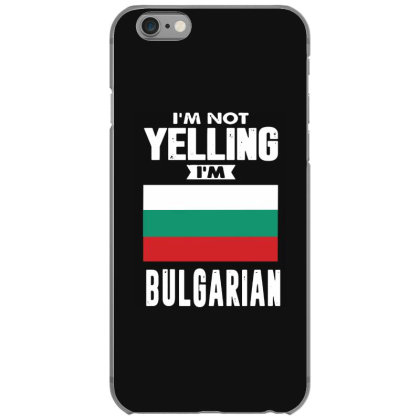 I'm Not Yelling I'm Bulgarian Iphone 6/6s Case Designed By Swan Tees
