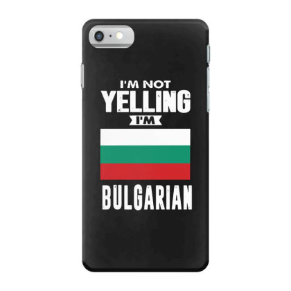 I'm Not Yelling I'm Bulgarian Iphone 7 Case Designed By Swan Tees