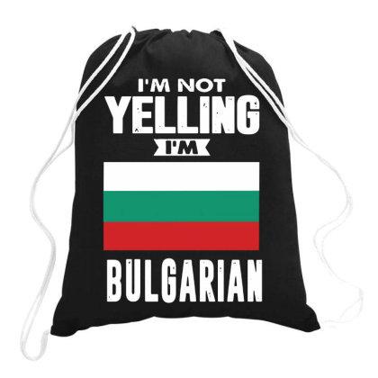 I'm Not Yelling I'm Bulgarian Drawstring Bags Designed By Swan Tees